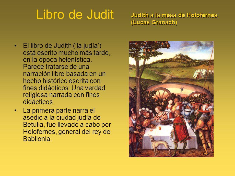 Libro de Judit El libro de Judith (la judía) está escrito mucho más tarde, en la época helenística. Parece tratarse de una narración libre basada en u