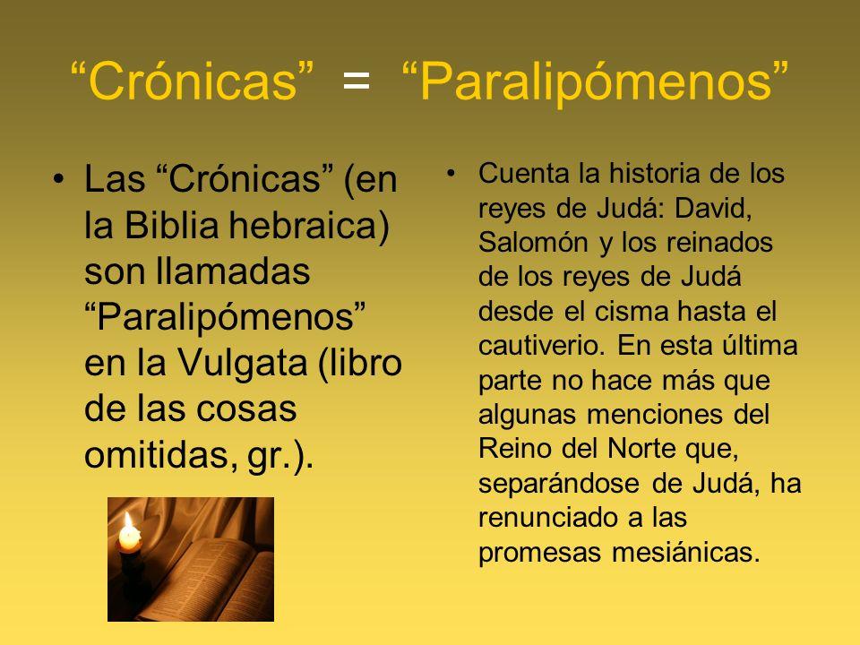 Crónicas = Paralipómenos Las Crónicas (en la Biblia hebraica) son llamadas Paralipómenos en la Vulgata (libro de las cosas omitidas, gr.). Cuenta la h