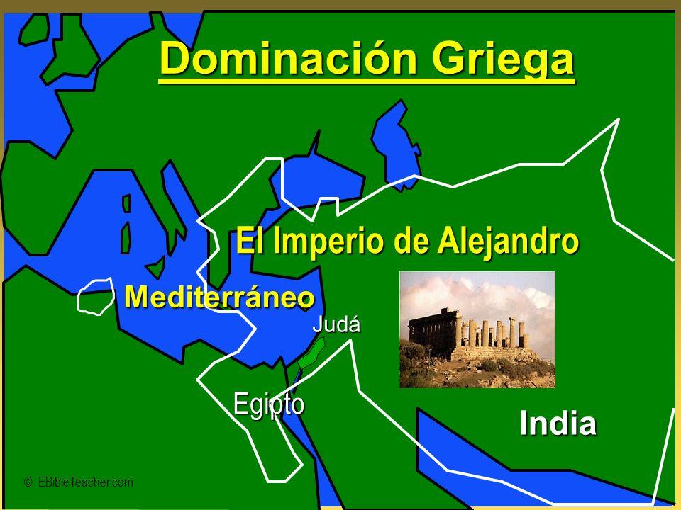 © EBibleTeacher.com Judá Dominación Griega El Imperio de Alejandro India Mediterráneo Egipto