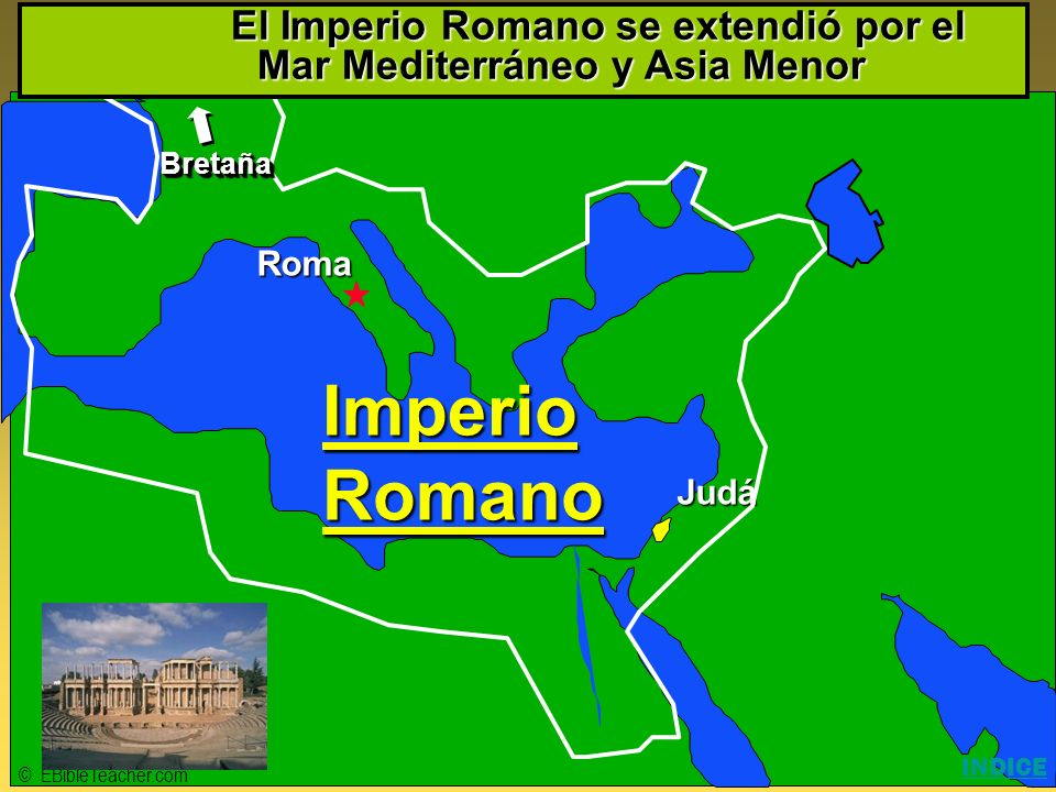 Click to add title Click to add textClick to add text Israel © EBibleTeacher.com ImperioRomano Roma Judá BretañaBretaña El Imperio Romano se extendió
