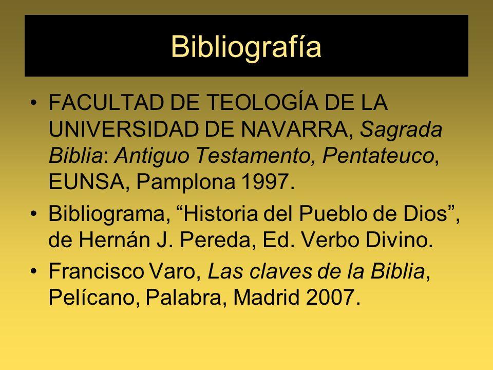 Bibliografía FACULTAD DE TEOLOGÍA DE LA UNIVERSIDAD DE NAVARRA, Sagrada Biblia: Antiguo Testamento, Pentateuco, EUNSA, Pamplona 1997. Bibliograma, His