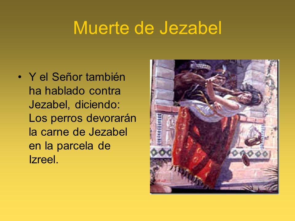Muerte de Jezabel Y el Señor también ha hablado contra Jezabel, diciendo: Los perros devorarán la carne de Jezabel en la parcela de Izreel.