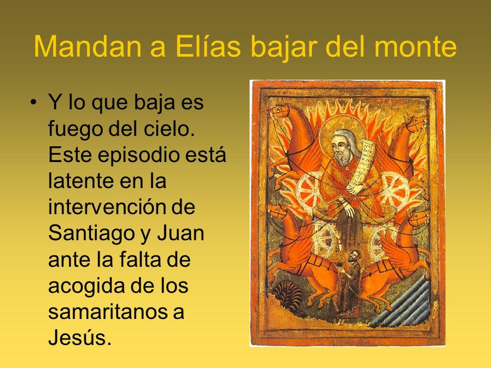 Mandan a Elías bajar del monte Y lo que baja es fuego del cielo.