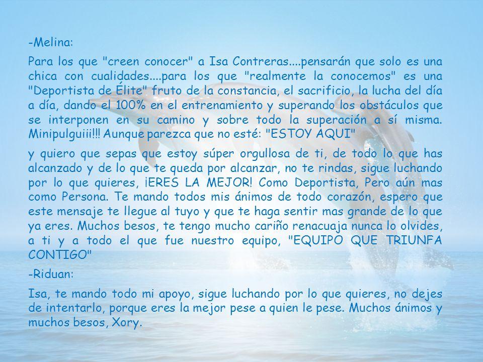 - Dani: ¿Isa Contreras? La conocí en el Club Los Delfines de Ceuta, compañera y gran amiga en el presente, un ejemplo a seguir y a imitar, tanto depor
