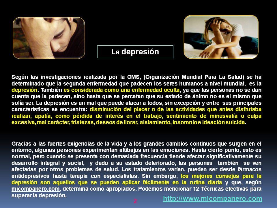 La depresión Según las investigaciones realizada por la OMS, (Organización Mundial Para La Salud) se ha determinado que la segunda enfermedad que padecen los seres humanos a nivel mundial, es la depresión.