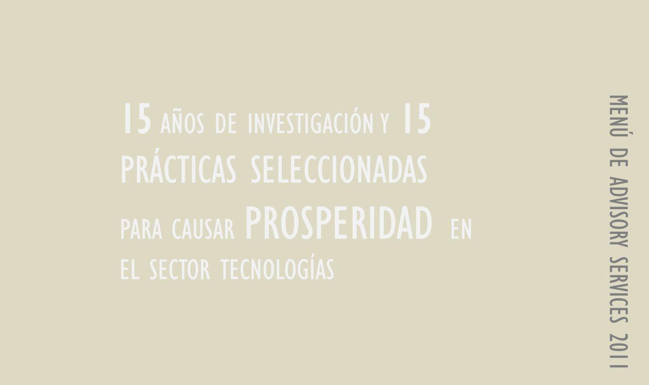 15 AÑOS DE INVESTIGACIÓN Y 15 PRÁCTICAS SELECCIONADAS PARA CAUSAR PROSPERIDAD EN EL SECTOR TECNOLOGÍAS MENÚ DE ADVISORY SERVICES 2011