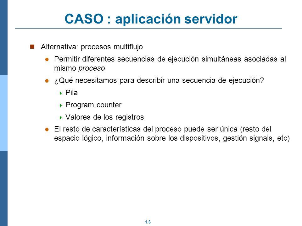 1.6 Alternativa: procesos multiflujo Permitir diferentes secuencias de ejecución simultáneas asociadas al mismo proceso ¿Qué necesitamos para describi