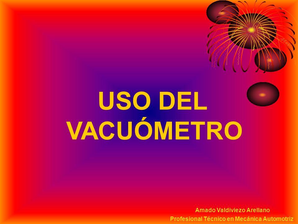 Amado Valdiviezo Arellano Profesional Técnico en Mecánica Automotriz USO DEL VACUÓMETRO