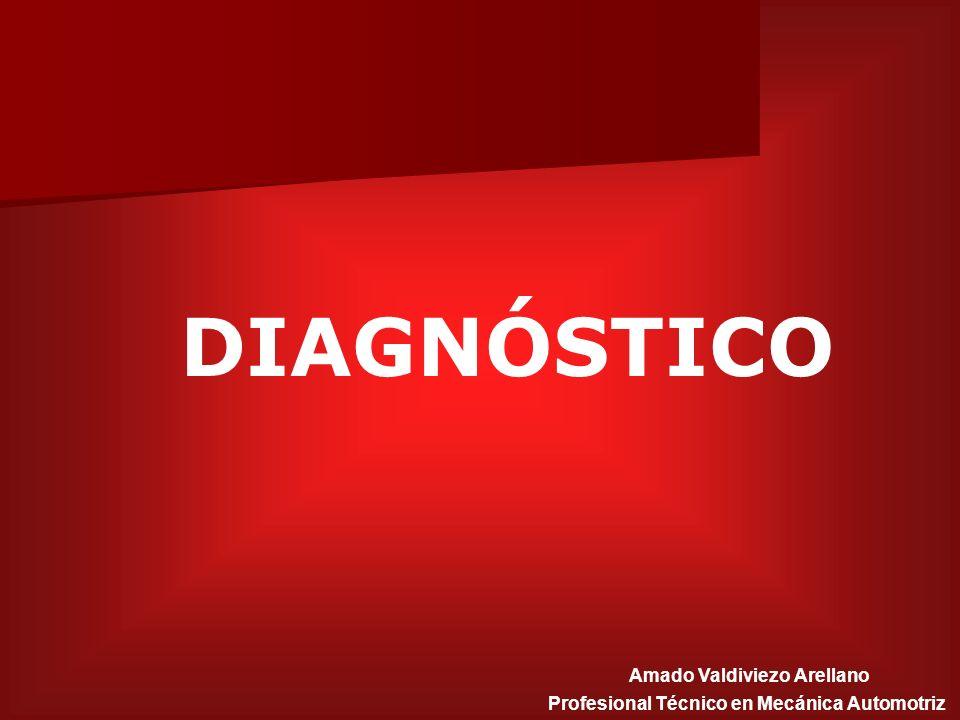 DIAGNÓSTICO Amado Valdiviezo Arellano Profesional Técnico en Mecánica Automotriz
