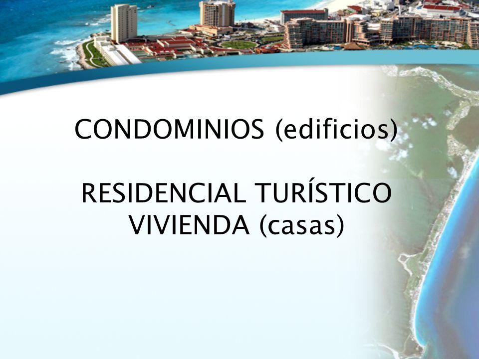 CONDOMINIOS (edificios) RESIDENCIAL TURÍSTICO VIVIENDA (casas)