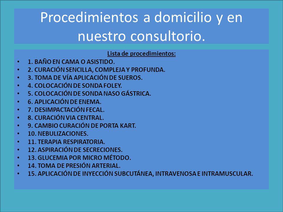 Procedimientos a domicilio y en nuestro consultorio.