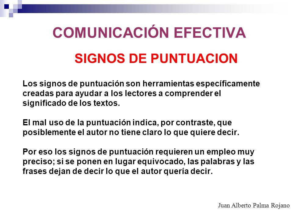 COMUNICACIÓN EFECTIVA SIGNOS DE PUNTUACION Los signos de puntuación son herramientas específicamente creadas para ayudar a los lectores a comprender e