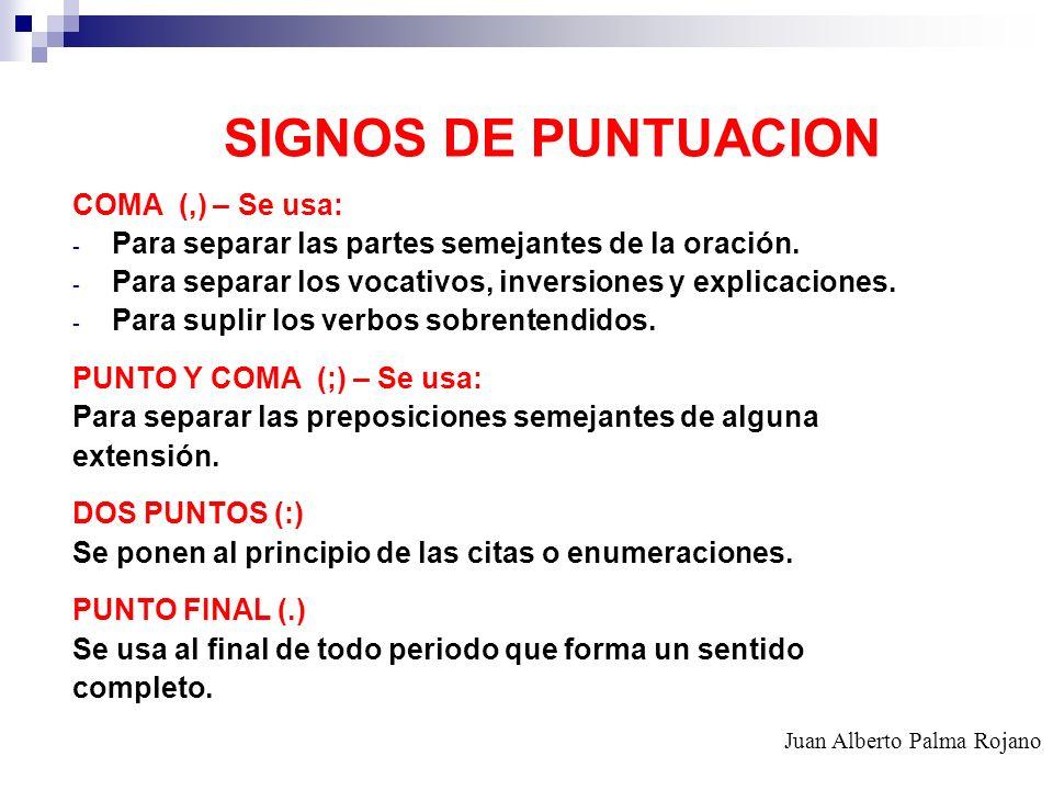 SIGNOS DE PUNTUACION COMA (,) – Se usa: - Para separar las partes semejantes de la oración. - Para separar los vocativos, inversiones y explicaciones.