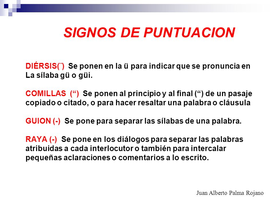 SIGNOS DE PUNTUACION DIÉRSIS(¨) Se ponen en la ü para indicar que se pronuncia en La sílaba gü o güi. COMILLAS () Se ponen al principio y al final ()