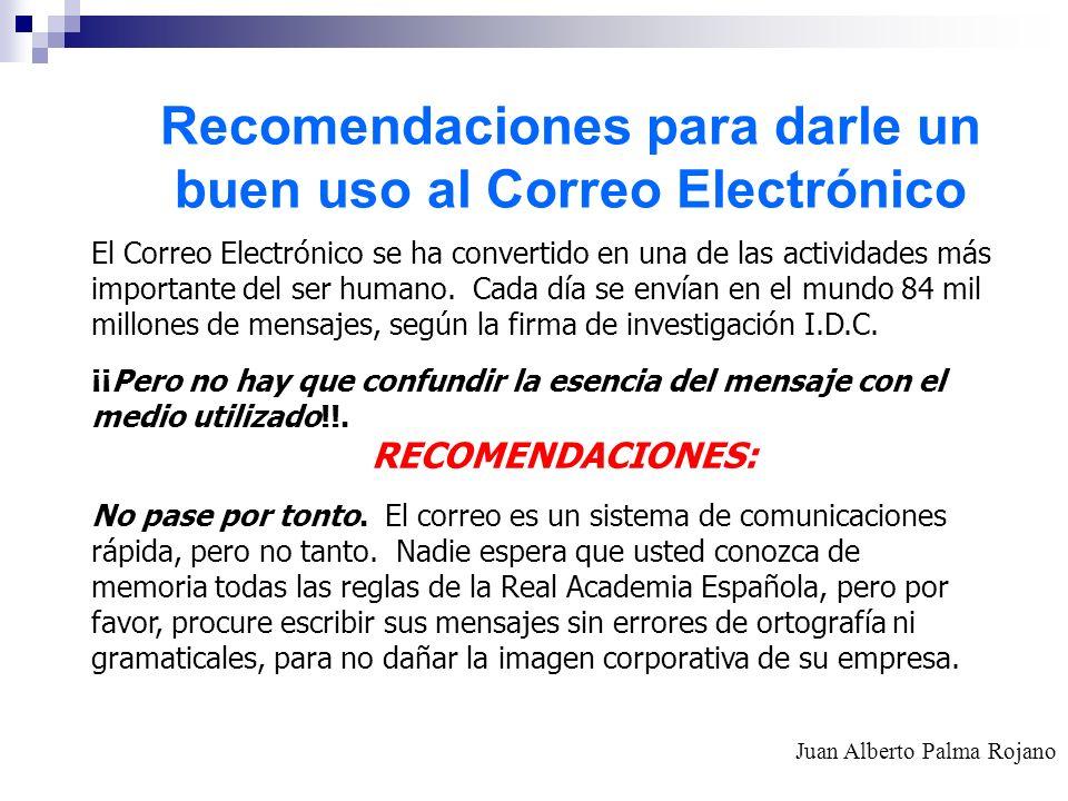 Recomendaciones para darle un buen uso al Correo Electrónico El Correo Electrónico se ha convertido en una de las actividades más importante del ser h
