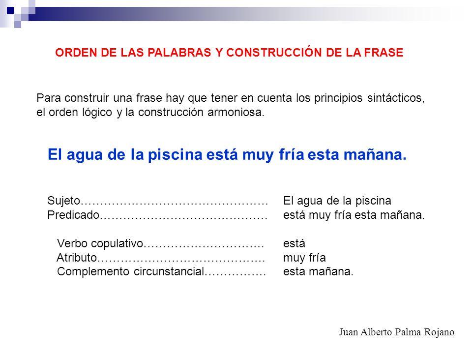 ORDEN DE LAS PALABRAS Y CONSTRUCCIÓN DE LA FRASE Para construir una frase hay que tener en cuenta los principios sintácticos, el orden lógico y la con