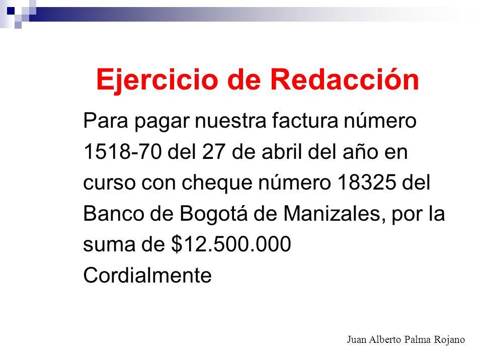 Ejercicio de Redacción Para pagar nuestra factura número 1518-70 del 27 de abril del año en curso con cheque número 18325 del Banco de Bogotá de Maniz