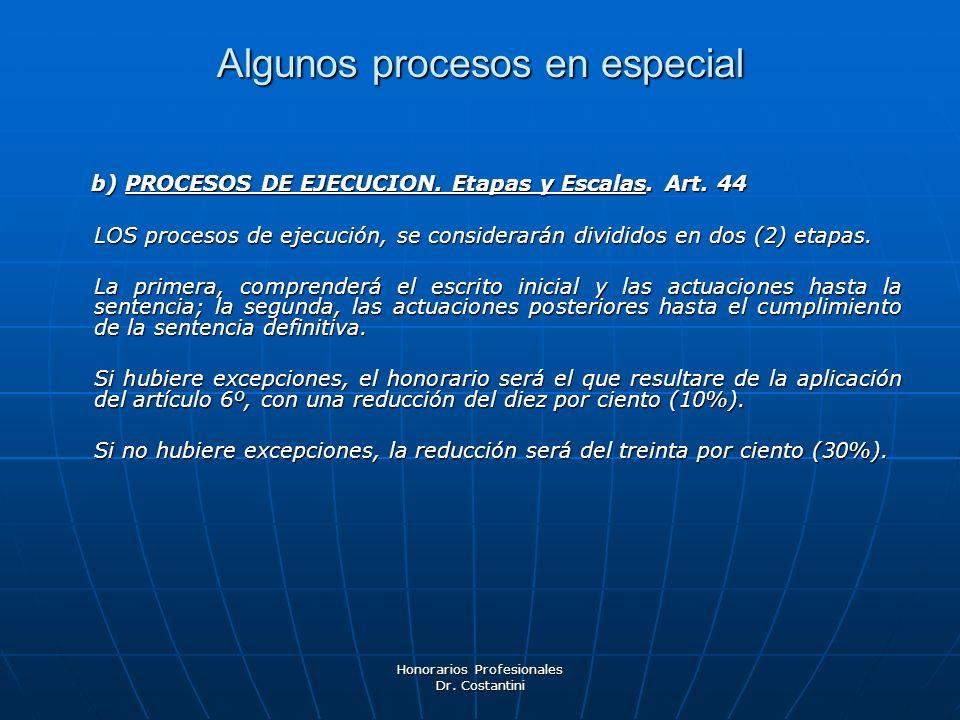Honorarios Profesionales Dr. Costantini Algunos procesos en especial b) PROCESOS DE EJECUCION. Etapas y Escalas. Art. 44 b) PROCESOS DE EJECUCION. Eta