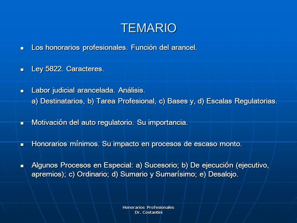 Honorarios Profesionales Dr. Costantini TEMARIO Los honorarios profesionales. Función del arancel. Los honorarios profesionales. Función del arancel.