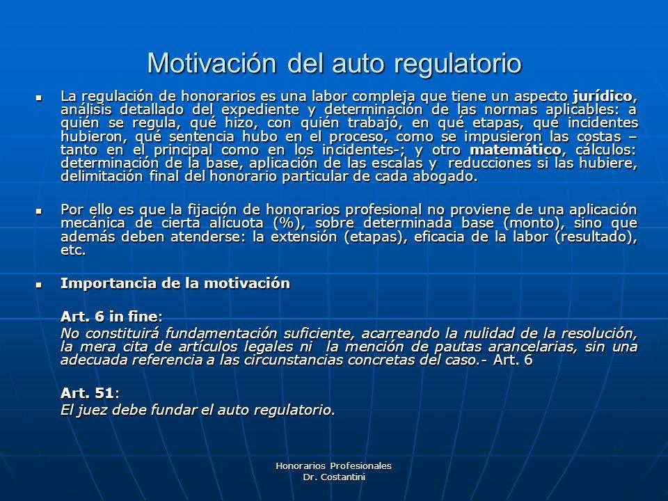 Motivación del auto regulatorio La regulación de honorarios es una labor compleja que tiene un aspecto jurídico, análisis detallado del expediente y d