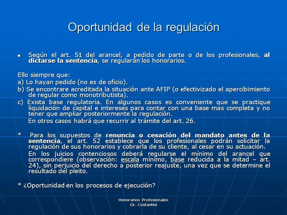 Honorarios Profesionales Dr. Costantini Oportunidad de la regulación Según el art. 51 del arancel, a pedido de parte o de los profesionales, al dictar