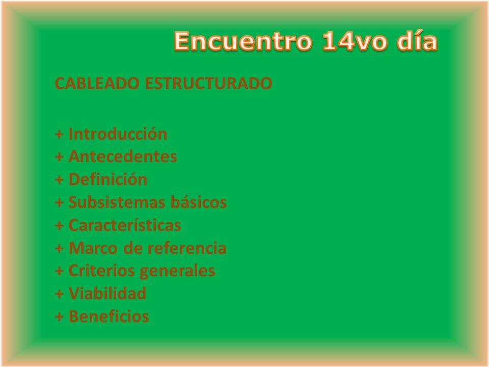 CABLEADO ESTRUCTURADO + Introducción + Antecedentes + Definición + Subsistemas básicos + Características + Marco de referencia + Criterios generales + Viabilidad + Beneficios
