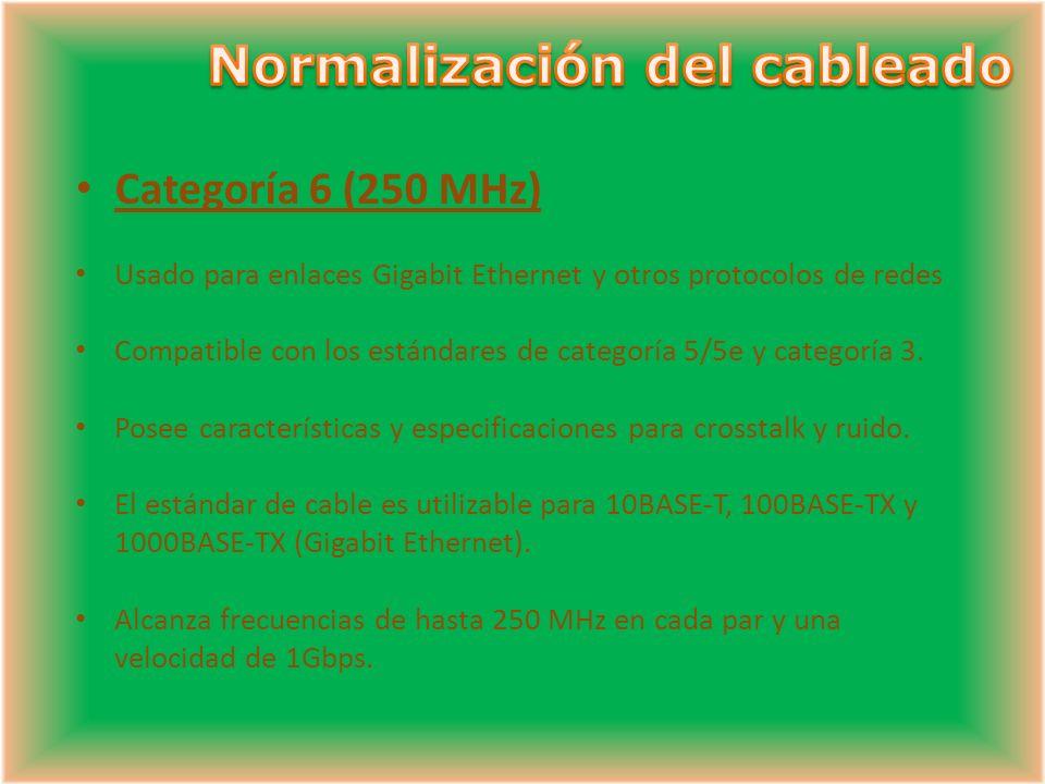 Categoría 6 (250 MHz) Usado para enlaces Gigabit Ethernet y otros protocolos de redes Compatible con los estándares de categoría 5/5e y categoría 3.