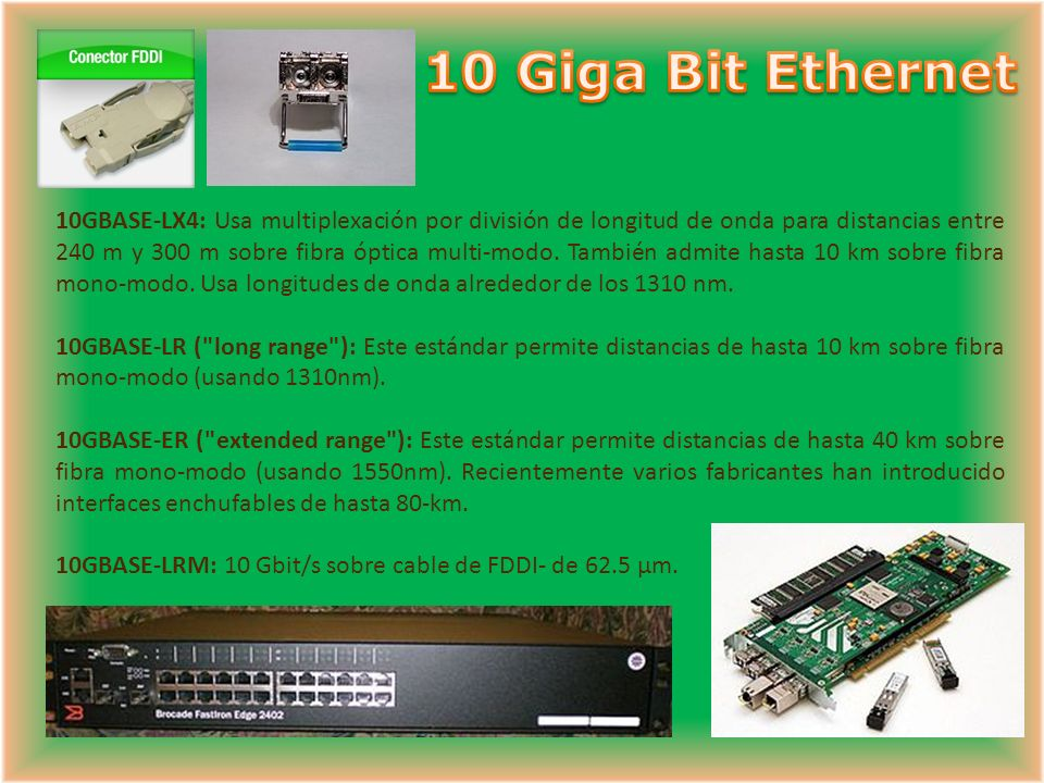 10GBASE-LX4: Usa multiplexación por división de longitud de onda para distancias entre 240 m y 300 m sobre fibra óptica multi-modo.