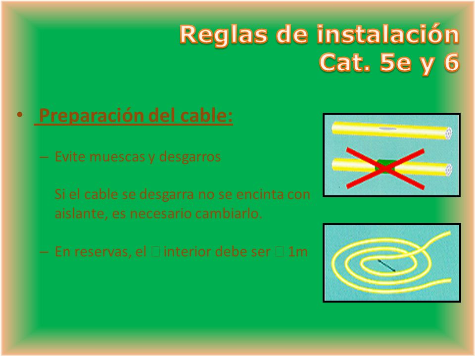 Preparación del cable: – Evite muescas y desgarros Si el cable se desgarra no se encinta con aislante, es necesario cambiarlo.