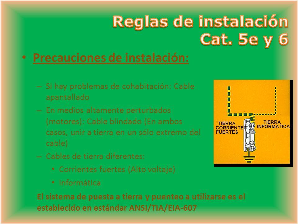 TIERRA CORRIENTES FUERTES TIERRA INFORMATICA Precauciones de instalación: – Si hay problemas de cohabitación: Cable apantallado – En medios altamente perturbados (motores): Cable blindado (En ambos casos, unir a tierra en un sólo extremo del cable) – Cables de tierra diferentes: Corrientes fuertes (Alto voltaje) Informática El sistema de puesta a tierra y puenteo a utilizarse es el establecido en estándar ANSI/TIA/EIA-607