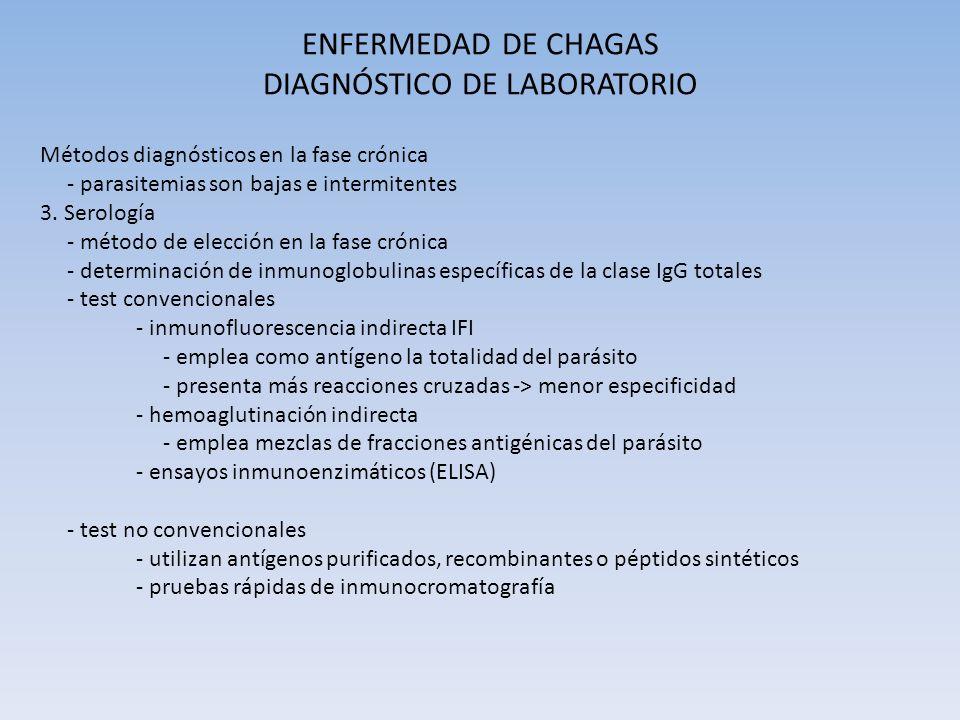 ENFERMEDAD DE CHAGAS DIAGNÓSTICO DE LABORATORIO Métodos diagnósticos en la fase crónica - parasitemias son bajas e intermitentes 3. Serología - método