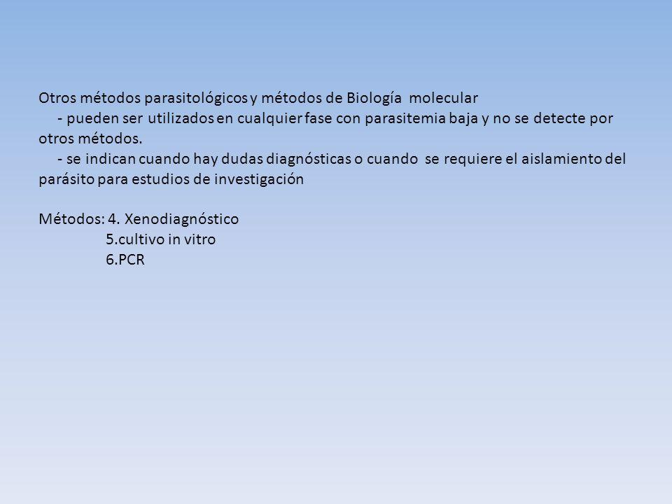 Otros métodos parasitológicos y métodos de Biología molecular - pueden ser utilizados en cualquier fase con parasitemia baja y no se detecte por otros