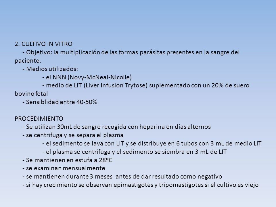 2. CULTIVO IN VITRO - Objetivo: la multiplicación de las formas parásitas presentes en la sangre del paciente. - Medios utilizados: - el NNN (Novy-McN