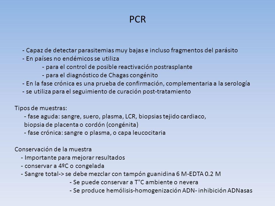 PCR - Capaz de detectar parasitemias muy bajas e incluso fragmentos del parásito - En países no endémicos se utiliza - para el control de posible reac