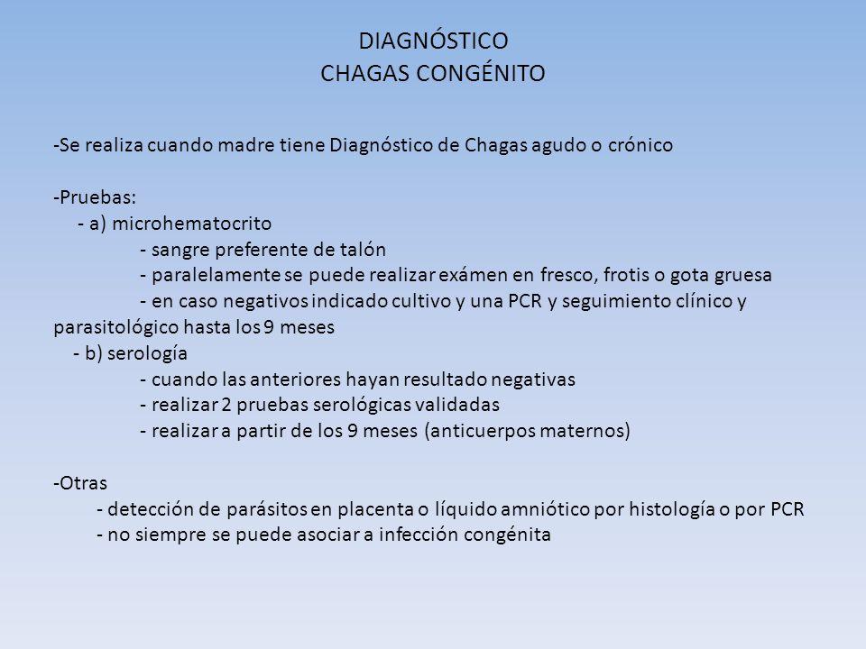 DIAGNÓSTICO CHAGAS CONGÉNITO -Se realiza cuando madre tiene Diagnóstico de Chagas agudo o crónico -Pruebas: - a) microhematocrito - sangre preferente