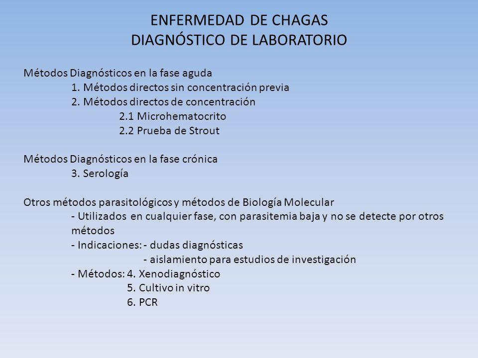 ENFERMEDAD DE CHAGAS DIAGNÓSTICO DE LABORATORIO Métodos Diagnósticos en la fase aguda 1. Métodos directos sin concentración previa 2. Métodos directos