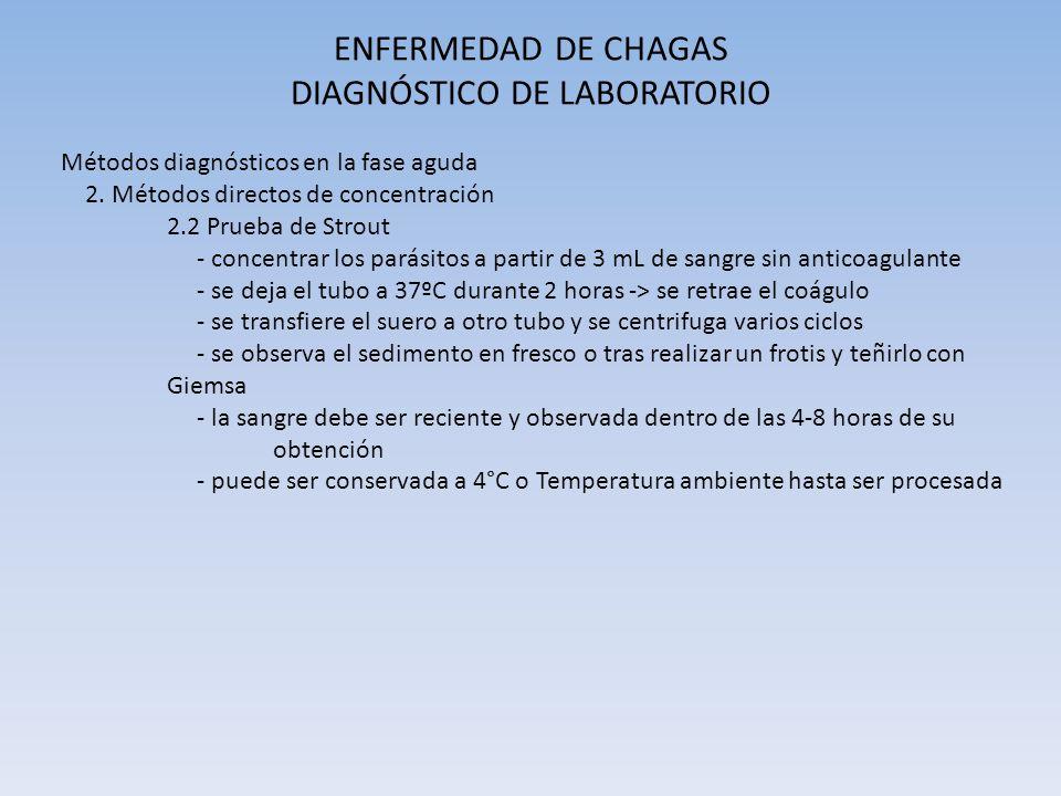 ENFERMEDAD DE CHAGAS DIAGNÓSTICO DE LABORATORIO Métodos diagnósticos en la fase aguda 2. Métodos directos de concentración 2.2 Prueba de Strout - conc