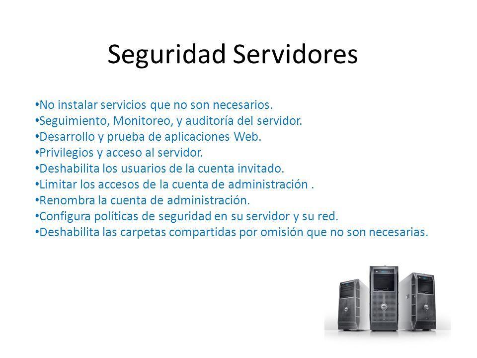 Seguridad Servidores No instalar servicios que no son necesarios. Seguimiento, Monitoreo, y auditoría del servidor. Desarrollo y prueba de aplicacione