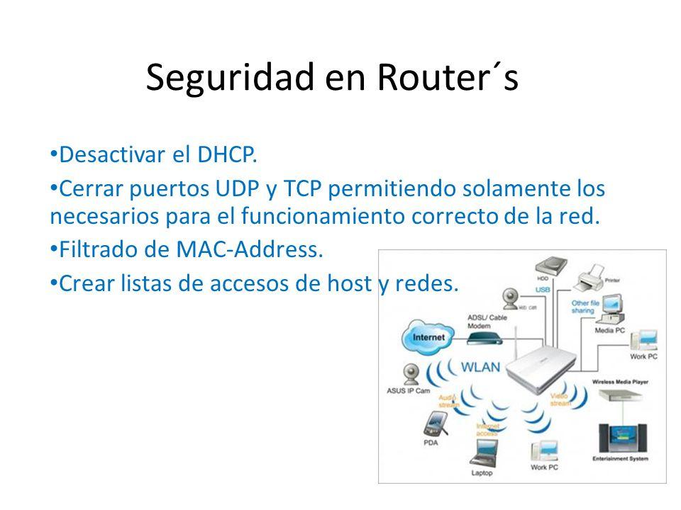 Seguridad en Router´s Desactivar el DHCP. Cerrar puertos UDP y TCP permitiendo solamente los necesarios para el funcionamiento correcto de la red. Fil