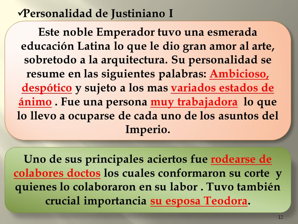 12 Personalidad de Justiniano I Este noble Emperador tuvo una esmerada educación Latina lo que le dio gran amor al arte, sobretodo a la arquitectura.