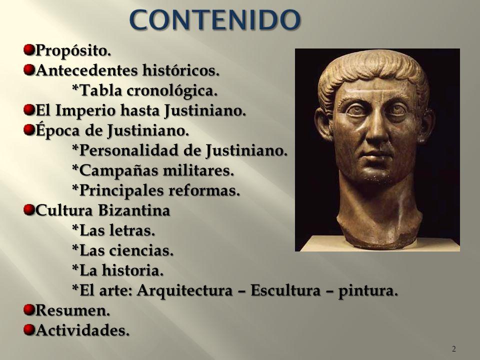 2 Propósito. Antecedentes históricos. *Tabla cronológica. El Imperio hasta Justiniano. Época de Justiniano. *Personalidad de Justiniano. *Campañas mil