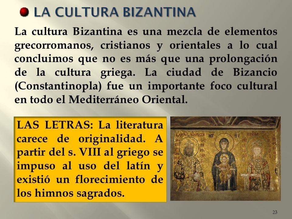23 La cultura Bizantina es una mezcla de elementos grecorromanos, cristianos y orientales a lo cual concluimos que no es más que una prolongación de l