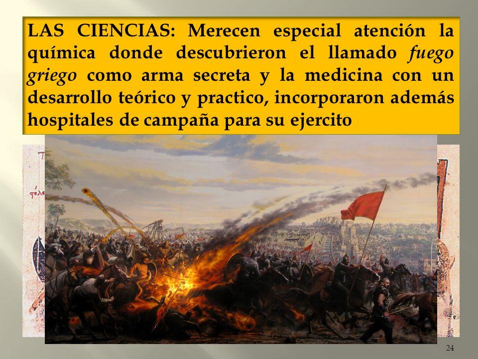 24 LAS CIENCIAS: Merecen especial atención la química donde descubrieron el llamado fuego griego como arma secreta y la medicina con un desarrollo teó