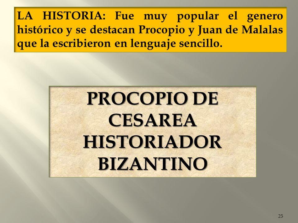 25 LA HISTORIA: Fue muy popular el genero histórico y se destacan Procopio y Juan de Malalas que la escribieron en lenguaje sencillo. PROCOPIO DE CESA