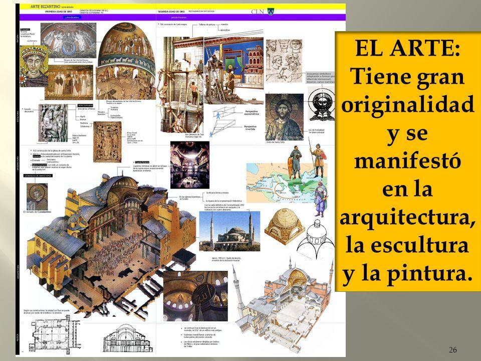 26 EL ARTE: Tiene gran originalidad y se manifestó en la arquitectura, la escultura y la pintura.