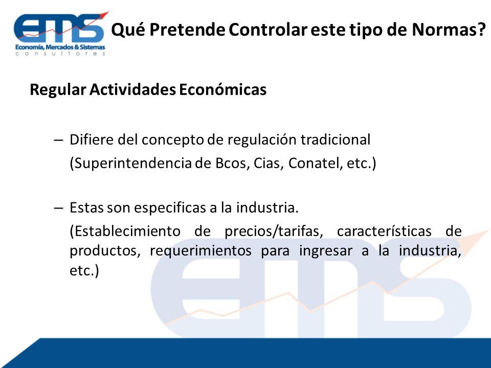 Regular Actividades Económicas – Difiere del concepto de regulación tradicional (Superintendencia de Bcos, Cias, Conatel, etc.) – Estas son especificas a la industria.