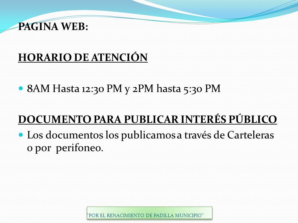 PAGINA WEB: HORARIO DE ATENCIÓN 8AM Hasta 12:30 PM y 2PM hasta 5:30 PM DOCUMENTO PARA PUBLICAR INTERÉS PÚBLICO Los documentos los publicamos a través de Carteleras o por perifoneo.