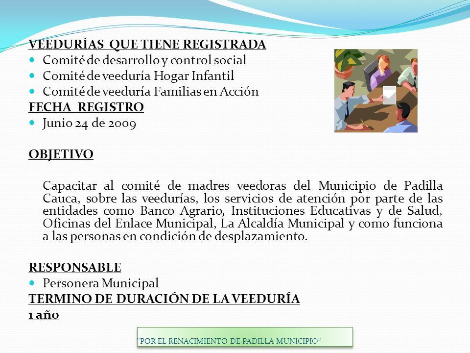 VEEDURÍAS QUE TIENE REGISTRADA Comité de desarrollo y control social Comité de veeduría Hogar Infantil Comité de veeduría Familias en Acción FECHA REG
