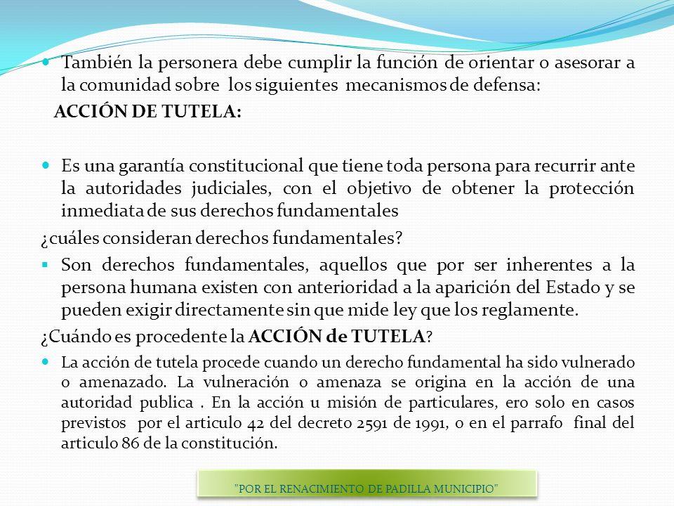 También la personera debe cumplir la función de orientar o asesorar a la comunidad sobre los siguientes mecanismos de defensa: ACCIÓN DE TUTELA: Es un
