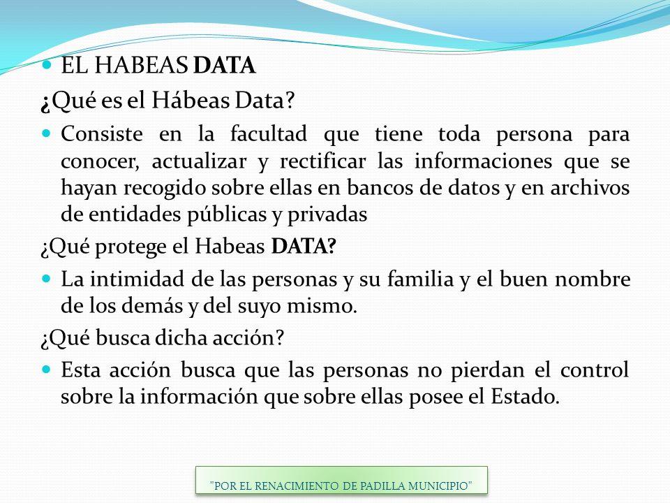 EL HABEAS DATA ¿Qué es el Hábeas Data? Consiste en la facultad que tiene toda persona para conocer, actualizar y rectificar las informaciones que se h